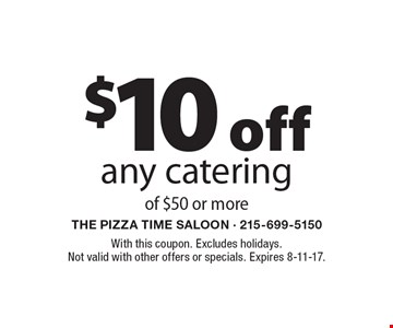 $10 off any catering of $50 or more. With this coupon. Excludes holidays. Not valid with other offers or specials. Expires 8-11-17.