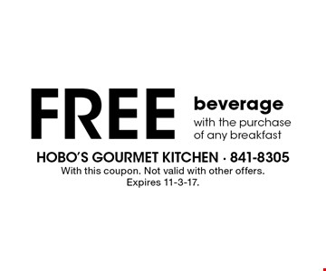 Free beverage with the purchase of any breakfast. With this coupon. Not valid with other offers. Expires 11-3-17.