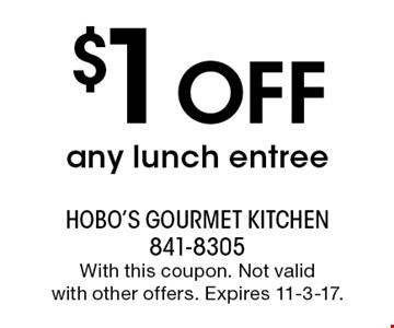 $1 Off any lunch entree. With this coupon. Not valid with other offers. Expires 11-3-17.