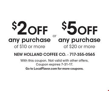 $2 off any purchase of $10 or more or $5 off any purchase of $20 or more. With this coupon. Not valid with other offers. Coupon expires 7-31-17. Go to LocalFlavor.com for more coupons.