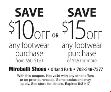 SAVE $15 OFF any footwear purchase of $120 or more or $10 OFF any footwear purchase from $50-$120. With this coupon. Not valid with any other offers or on prior purchases. Some exclusions may apply. See store for details. Expires 8/31/17.