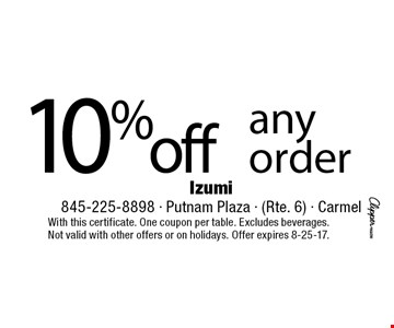 10% off any order. With this certificate. One coupon per table. Excludes beverages. Not valid with other offers or on holidays. Offer expires 8-25-17.