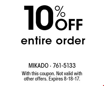 10% Off entire order. With this coupon. Not valid with other offers. Expires 8-18-17.
