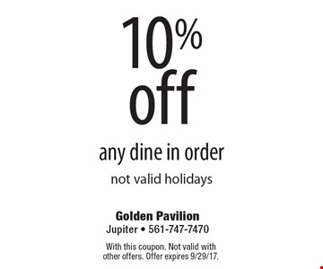 10% off any dine in order, not valid holidays. With this coupon. Not valid with other offers. Offer expires 9/29/17.