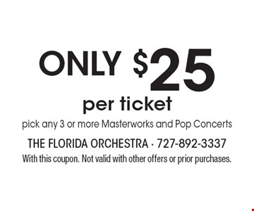 Only $25 per ticket - pick any 3 or more Masterworks and Pop Concerts. With this coupon. Not valid with other offers or prior purchases.