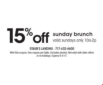 15% off sunday brunch. Valid sundays only 10a-2p. With this coupon. One coupon per table. Excludes alcohol. Not valid with other offers or on holidays. Expires 9-8-17.