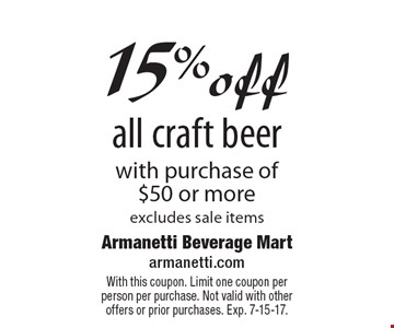 15% off all craft beer with purchase of $50 or more, excludes sale items. With this coupon. Limit one coupon per person per purchase. Not valid with other offers or prior purchases. Exp. 7-15-17.