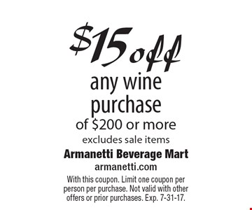 $15 off any wine purchase of $200 or more, excludes sale items. With this coupon. Limit one coupon per person per purchase. Not valid with other offers or prior purchases. Exp. 7-31-17.