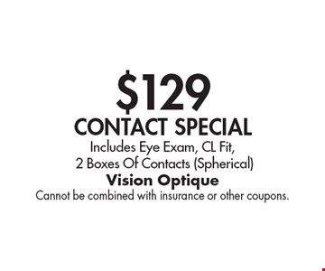 $129 Contact Special. Includes Eye Exam, CL Fit, 2 Boxes Of Contacts (Spherical). Cannot be combined with insurance or other coupons.