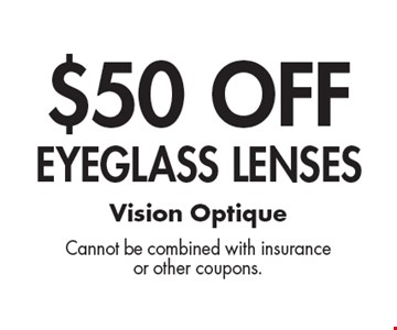$50 OFF Eyeglass lenses. Cannot be combined with insuranceor other coupons.