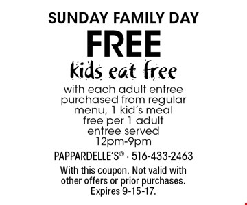 SUNDAY Family DAY free kids eat free with each adult entree purchased from regular menu, 1 kid's meal free per 1 adult entree served 12pm-9pm. With this coupon. Not valid with other offers or prior purchases. Expires 9-15-17.