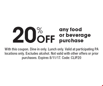 20% off any food or beverage purchase. With this coupon. Dine in only. Lunch only. Valid at participating PA locations only. Excludes alcohol. Not valid with other offers or prior purchases. Expires 8/11/17. Code: CLIP20