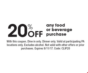 20% off any food or beverage purchase. With this coupon. Dine in only. Dinner only. Valid at participating PA locations only. Excludes alcohol. Not valid with other offers or prior purchases. Expires 8/11/17. Code: CLIP20