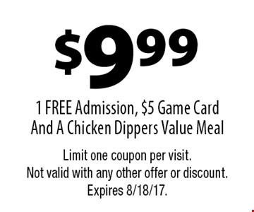 $9.99 1 FREE Admission, $5 Game Card And A Chicken Dippers Value Meal. Limit one coupon per visit. Not valid with any other offer or discount. Expires 8/18/17.