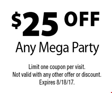 $25 OFF Any Mega Party. Limit one coupon per visit. Not valid with any other offer or discount. Expires 8/18/17.