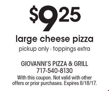 $9.25 large cheese pizza. Pickup only. Toppings extra. With this coupon. Not valid with other offers or prior purchases. Expires 8/18/17.