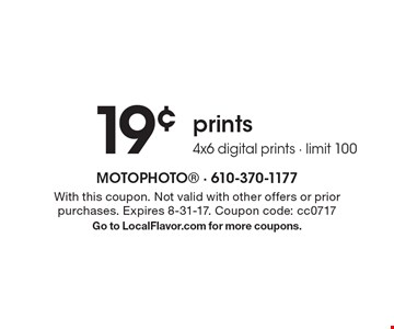 19¢ prints 4x6 digital prints. Limit 100. With this coupon. Not valid with other offers or prior purchases. Expires 8-31-17. Coupon code: cc0717. Go to LocalFlavor.com for more coupons.
