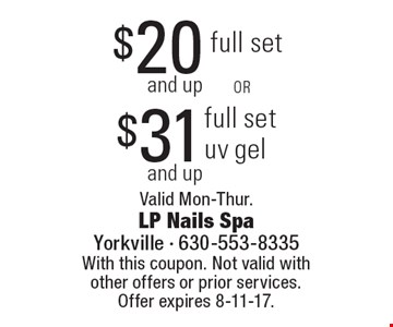 $20and up full set or $31 and up full set uv gel. Valid Mon-Thur. With this coupon. Not valid with other offers or prior services. Offer expires 8-11-17.