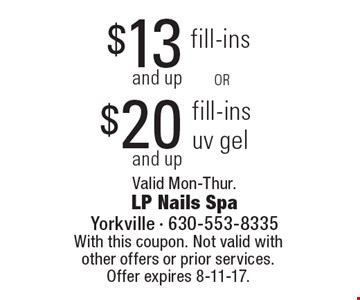 $13and up fill-ins or $20 and up fill-ins uv gel. Valid Mon-Thur. With this coupon. Not valid with other offers or prior services. Offer expires 8-11-17.