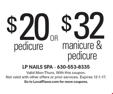 $20 pedicure or $32  manicure & pedicure. Valid Mon-Thurs. With this coupon. Not valid with other offers or prior services. Expires 12-1-17. Go to LocalFlavor.com for more coupons.