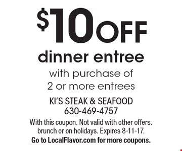 $10 OFF dinner entree with purchase of 2 or more entrees. With this coupon. Not valid with other offers. brunch or on holidays. Expires 8-11-17. Go to LocalFlavor.com for more coupons.