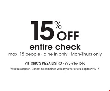 15% off entire check. Max. 15 people. Dine in only. Mon-Thurs only. With this coupon. Cannot be combined with any other offers. Expires 9/8/17.