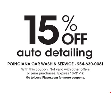 15% OFF auto detailing. With this coupon. Not valid with other offers or prior purchases. Expires 10-31-17.Go to LocalFlavor.com for more coupons.