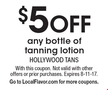 $5 Off any bottle of tanning lotion. With this coupon. Not valid with other offers or prior purchases. Expires 8-11-17. Go to LocalFlavor.com for more coupons.