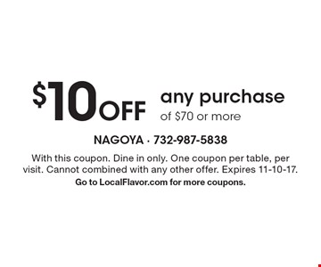 $10 Off any purchase of $70 or more. With this coupon. Dine in only. One coupon per table, per visit. Cannot combined with any other offer. Expires 11-10-17. Go to LocalFlavor.com for more coupons.
