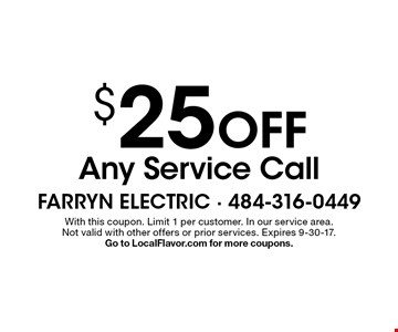 $25 OFF Any Service Call. With this coupon. Limit 1 per customer. In our service area. Not valid with other offers or prior services. Expires 9-30-17. Go to LocalFlavor.com for more coupons.