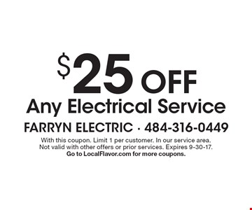 $25 OFF Any Electrical Service. With this coupon. Limit 1 per customer. In our service area.Not valid with other offers or prior services. Expires 9-30-17. Go to LocalFlavor.com for more coupons.