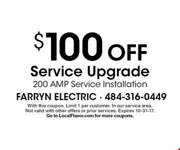 $100 OFF Service Upgrade 200 AMP Service Installation. With this coupon. Limit 1 per customer. In our service area.Not valid with other offers or prior services. Expires 10-31-17.Go to LocalFlavor.com for more coupons.