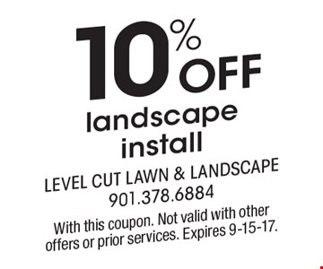 10% off landscape install. With this coupon. Not valid with other offers or prior services. Expires 9-15-17.