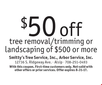 $50 off tree removal/trimming or landscaping of $500 or more. With this coupon. First-time customers only. Not valid with other offers or prior services. Offer expires 8-31-17.