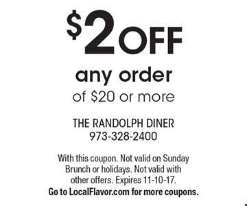 $2 OFF any order of $20 or more. With this coupon. Not valid on Sunday Brunch or holidays. Not valid with other offers. Expires 11-10-17. Go to LocalFlavor.com for more coupons.