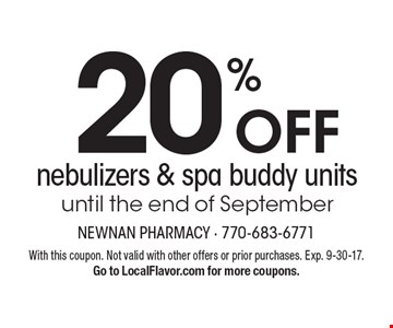 20% Off nebulizers & spa buddy units until the end of September. With this coupon. Not valid with other offers or prior purchases. Exp. 9-30-17. Go to LocalFlavor.com for more coupons.