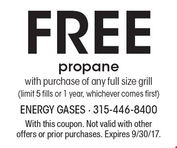 FREE propane with purchase of any full size grill (limit 5 fills or 1 year, whichever comes first). With this coupon. Not valid with other offers or prior purchases. Expires 9/30/17.