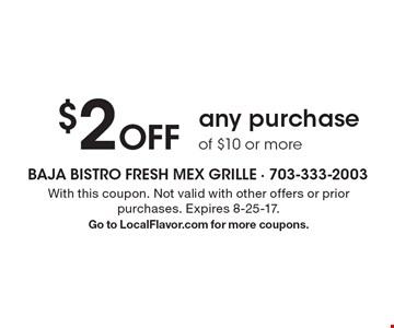 $2 Off any purchase of $10 or more. With this coupon. Not valid with other offers or prior purchases. Expires 8-25-17. Go to LocalFlavor.com for more coupons.