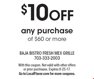 $10 OFF any purchase of $60 or more. With this coupon. Not valid with other offers or prior purchases. Expires 8-25-17. Go to LocalFlavor.com for more coupons.