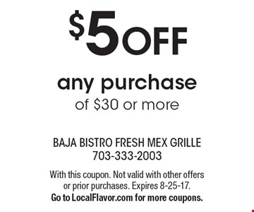 $5 OFF any purchase of $30 or more. With this coupon. Not valid with other offers or prior purchases. Expires 8-25-17. Go to LocalFlavor.com for more coupons.