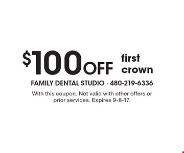 $100 Off first crown. With this coupon. Not valid with other offers or prior services. Expires 9-8-17.