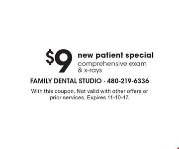$9 new patient special comprehensive exam & x-rays. With this coupon. Not valid with other offers or prior services. Expires 11-10-17.