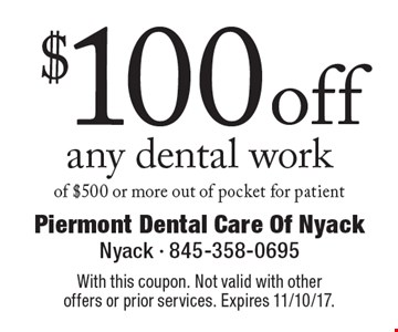$100 off any dental work of $500 or more out of pocket for patient. With this coupon. Not valid with other offers or prior services. Expires 11/10/17.