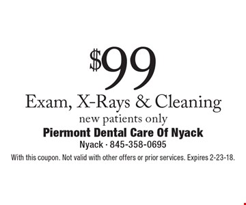 $99 Exam, X-Rays & Cleaning new patients only. With this coupon. Not valid with other offers or prior services. Expires 2-23-18.