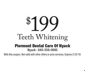 $199 Teeth Whitening. With this coupon. Not valid with other offers or prior services. Expires 2-23-18.