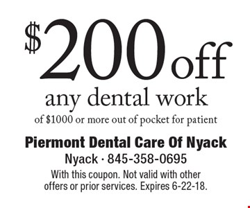 $200 off any dental work of $1000 or more out of pocket for patient. With this coupon. Not valid with other offers or prior services. Expires 6-22-18.
