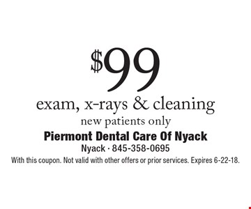 $99 exam, x-rays & cleaning new patients only. With this coupon. Not valid with other offers or prior services. Expires 6-22-18.