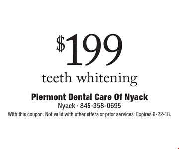 $199 teeth whitening. With this coupon. Not valid with other offers or prior services. Expires 6-22-18.