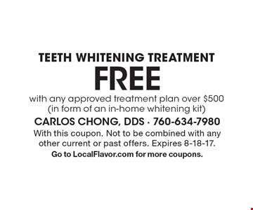 Free teeth whitening treatment with any approved treatment plan over $500 (in form of an in-home whitening kit). With this coupon. Not to be combined with any other current or past offers. Expires 8-18-17. Go to LocalFlavor.com for more coupons.