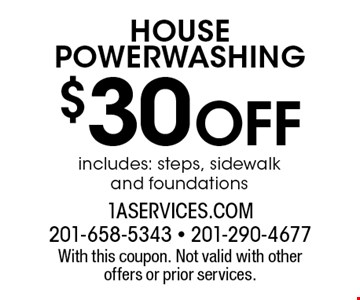$30 off HOUSE POWERWASHING. With this coupon. Not valid with other offers or prior services.